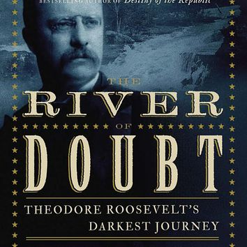 The River of Doubt: Theodore Roosevelt's Darkest Journey Paperback – October 10, 2006