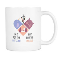 In it for the Outcome not for the Income mug - Vet Coffee cup (11oz) White