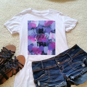 Be you tiful (beautiful) quote t-shirt available in white or black size s, med, large, and Xl for juniors girls and women