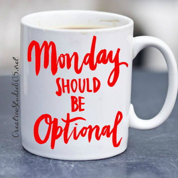Monday should be Optional - coffee mug - cute coffee cups - unique coffee mug - personalized coffee mug - girly coffee cup