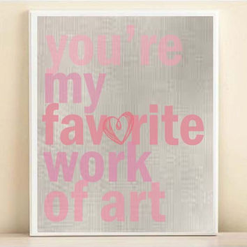 You're My Favorite Work Of Art Nursery Art Print 8x10 or 11x14 Typography Quote Poster for Baby Girl in Gray & Pink