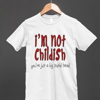 I'm Not Childish - Funny T Shirt-Unisex White T-Shirt