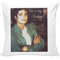 Michael Jackson is my idol.  Do you have a problem?