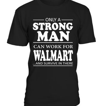 Only a strong man can work for Walmart