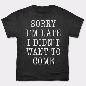 Mens Sorry I'm Late I Didn't Want To Come T-Shirt