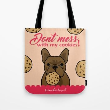 Don't mess with my cookies by Frenchie Love Tote Bag by Frenchie Love