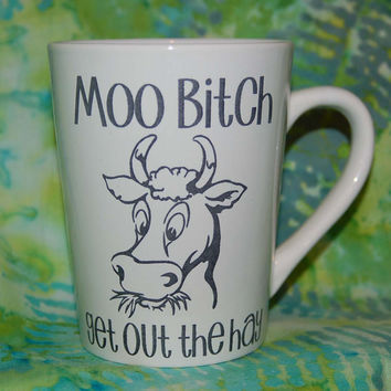 Funny coffee mug, Moo Bitch get out the Hay, Cow coffee mug, coffee mug, coffee cup, unique coffee mug,cow mug,cow gift, bitch mug