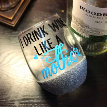 I DRINK WINE LIKE A MOTHER - STEMLESS GLITTER WINE GLASS