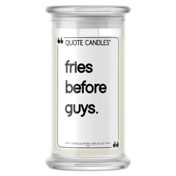 Fries Before Guys | Quote Candle®