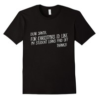 For Christmas I'd Like My Student Loans Paid Off T-Shirt