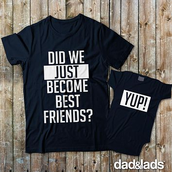 Did We Just Become Best Friends Set | Matching T-Shirts for Dad and Baby