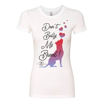 Don't Bully My Breed! - Women Shirts