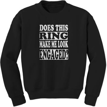 Does This Ring Make Me Look Engaged? Adult Crewneck Sweatshirt