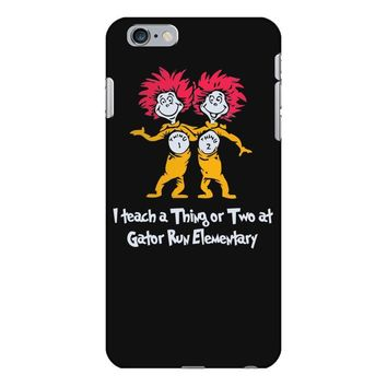 i teach a thing or two at gator run elementary iPhone 6 Plus/6s Plus Case