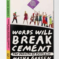 Words Will Break Cement: The Passion Of Pussy Riot By Masha Gessen- Assorted One