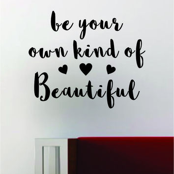 Be Your Own Kind of Beautiful V2 Quote Decal Sticker Wall Vinyl Art Words Decor Inspirational