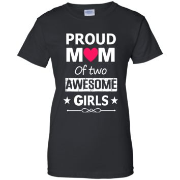 Proud Mom Of two Awesome Girls Mother's Day T-shirt - mother's day