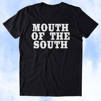 Mouth Of The South Shirt Cowboy Redneck Southern Accent Dirty Tumblr T-shirt