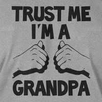 Trust Me I'm A Grandpa Father's Day Christmas Gift New Baby Birthday Gifts for Dad Grandparent Screen Printed T-Shirt Mens  Funny Geek