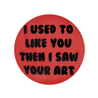 """I Used to Like You..."" Pin"
