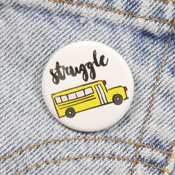 Struggle Bus 1.25 Inch Pin Back Button Badge
