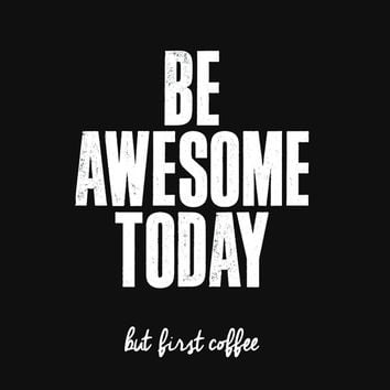 "Gift Ideas for Him Motivational Poster ""Be Awesome Today. But First Coffee"" New Years Resolution Holiday Gift Christmas Gift Art Print"