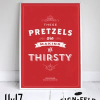 "These Pretzels are Making Me Thirsty Poster 11x17"" - Seinfeld Quote Print - Vintage Retro Typography"