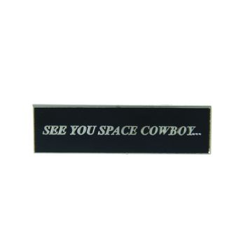 See You Space Cowboy pin - SOLD OUT