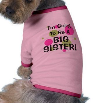 Going To Be A BIG SISTER! Dog T Shirt from Zazzle.com