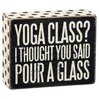 Yoga Class? I Thought You Said Pour A Glass - Wood Box Sign - 8-in
