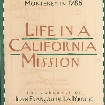 Life in a California Mission: Monterey in 1786 : The Journals of Jean Francois De LA Perouse: Life in a California Mission