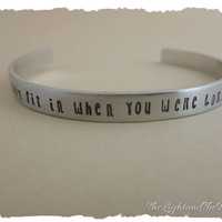 Hand Stamped Jewelry - Bracelet Cuff - Dr Seuss Inspired Why Fit in - Gift for Graduate - Unisex Gift - Gift for him - Gift For Her