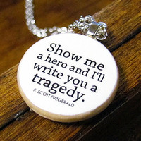 """F. Scott Fitzgerald """"Show me a hero and I'll write you a tragedy"""" Literary Quote Necklace"""