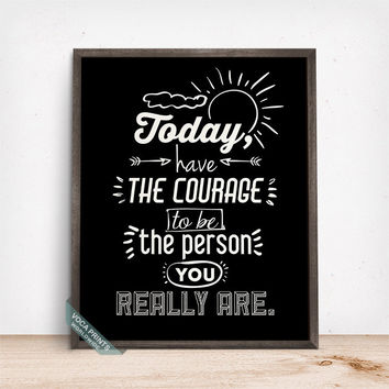Today Have The Courage Print, Typography Poster, Inspirational Quote, Humorous Art, Wall Decor, Home Decor, Gift Idea, Mothers Day Gift