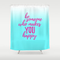 Shower Curtain, Blue and Pink, Be Someone Who Makes You Happy, Happiness Quotes, Bathroom Decor, Teen Girl Bathroom, Bath Decoroations