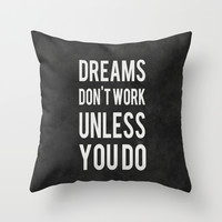 Dreams Don't Work Unless You Do Throw Pillow by Kimsey Price