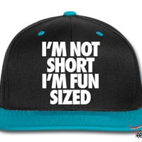 I'm Not Short I'm Fun Sized Snapback