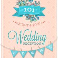 101 Amazing Wedding Reception Ideas to Personalize Your Reception 25-page PDF