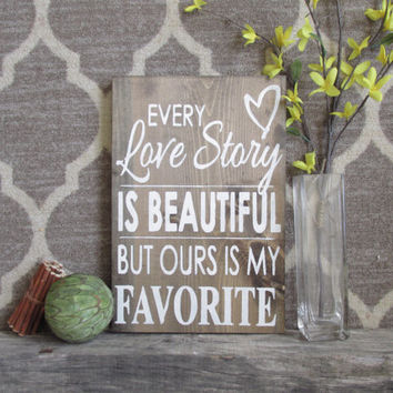 "Wood Sign ""Every Love Story is Beautiful but Ours if My Favorite"""