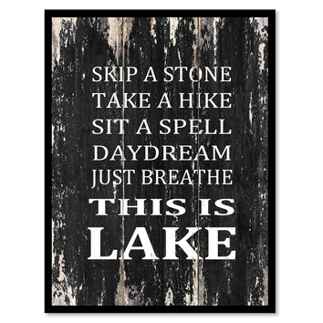 Skip a stone take a hike sit a spell daydream just breathe this is lake 1 Motivational Quote Saying Canvas Print with Picture Frame Home Decor Wall Art