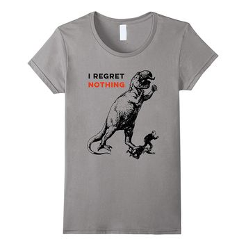 Dinosaur T. Rex Regret Nothing T-Shirt Funny Hipster Weird