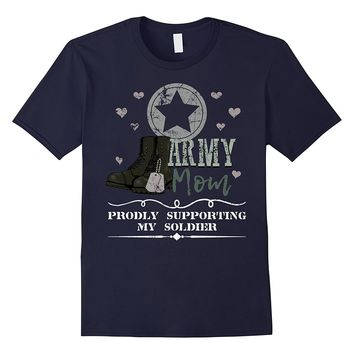 Army Mom Proudly Supporting My Soldier Shirt