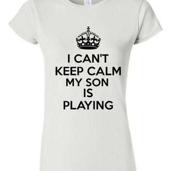 I Can't Keep Calm My Son Playing T Shirt Baseball Softball Little League Moms T Shirt Womens & Unisex Style Baseball mom Shirt