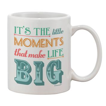 It's the Little Moments that Make Life Big - Color Printed 11oz Coffee Mug