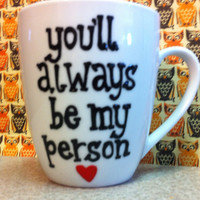 You're my person- coffee mug- Greys anatomy- coffee mug-relationships-best friend gift - BFF- Maid of Honor Bridesmaid