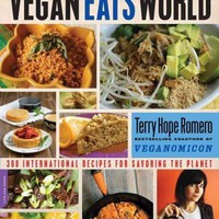 Vegan Eats World: 250 International Recipes for Savoring the Planet
