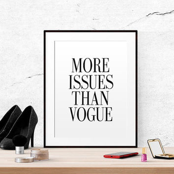 "Fashion Quote ""More Issues Than Vogue"" Poster PRINTABLE FILE Typography Poster Wall poster Quote poster Giclee art Fashionista Fashion Print"
