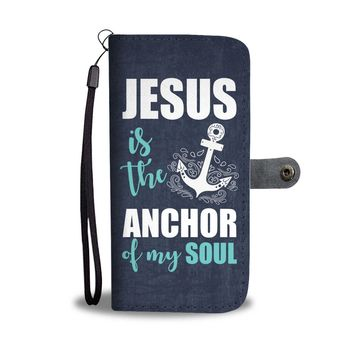 Jesus Is The Anchor Of My Soul Wallet Phone Case