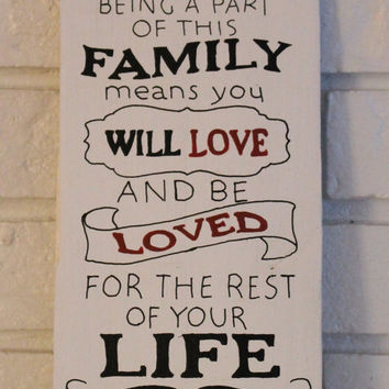 Family Being A Part Of This Family Means You Will Be Loved and Love For The Rest Of Your Life Home Decor Handmade Hand Painted Wood Sign