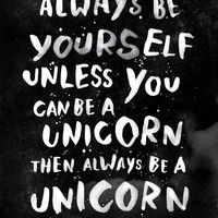 Always be yourself. Unless you can be a unicorn, then always be a unicorn. Art Print by WEAREYAWN